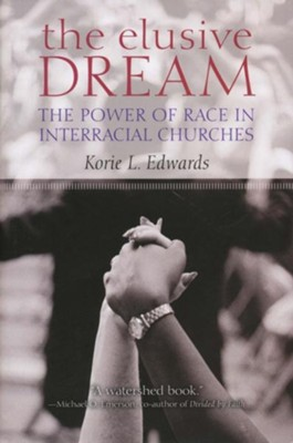 The Elusive Dream: The Power of Race in Interracial Churches  -     By: Korie L. Edwards