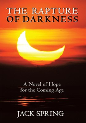 The Rapture of Darkness: A Novel of Hope for the Coming Age - eBook  -     By: Jack Spring