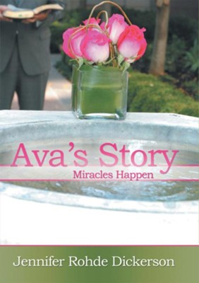 Ava's Story: Miracles Happen - eBook  -     By: Jennifer Dickerson