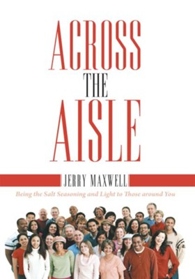 Across the Aisle: Being the Salt Seasoning and Light to Those around You - eBook  -     By: Jerry Maxwell