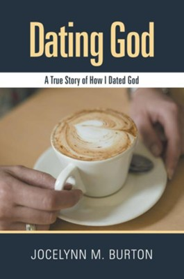 Dating God: A True Story of How I Dated God - eBook  -     By: Jocelynn Burton