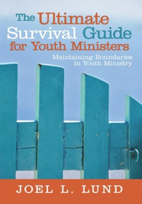 The Ultimate Survival Guide for Youth Ministers: Maintaining Boundaries in Youth Ministry - eBook  -     By: Joel Lund