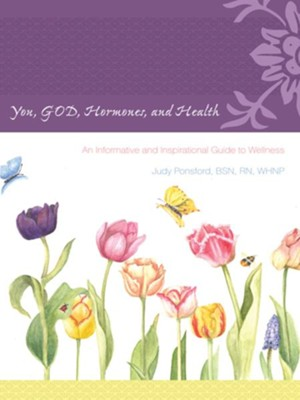 You, GOD, Hormones, and Health: An Informative and Inspirational Guide to Wellness - eBook  -     By: Judy Ponsford