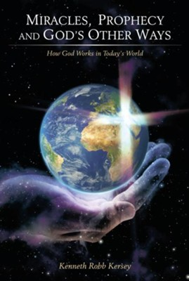 Miracles, Prophecy and God's Other Ways: How God Works in Today's World - eBook  -     By: Kenneth Kersey