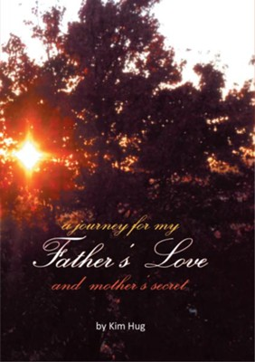 A Journey for my Father's Love and Mother's Secret - eBook  -     By: Kim Hug