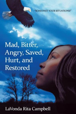 MAD, BITTER, ANGRY, SAVED, HURT, & RESTORED - eBook  -     By: LaVonda Campbell