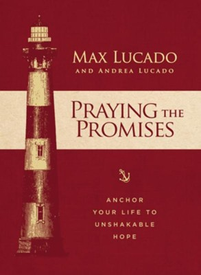 Praying the Promises: Anchor Your Life to Unshakable   Hope  -     By: Max Lucado
