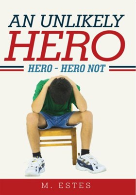 An Unlikely Hero: Hero Hero Not - eBook  -     By: M. Estes