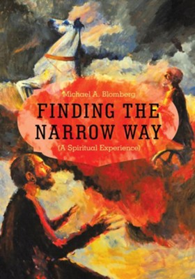 Finding the Narrow Way: (A Spiritual Experience) - eBook  -     By: Michael Blomberg