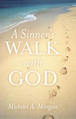 A Sinner's Walk with God - eBook  -     By: Michael Morgan
