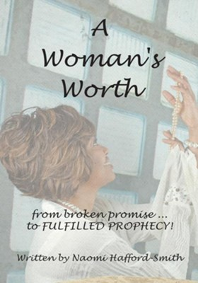 A Woman's Worth: ....from broken promise to FULFILLED PROPHECY!!!! - eBook  -     By: Naomi HaffordSmith