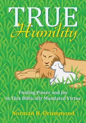 True Humility: Finding Power and Joy In This Biblically Mandated Virtue - eBook  -     By: Norman Drummond