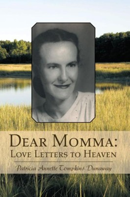 Dear Momma: Love Letters to Heaven - eBook  -     By: Patricia Annette Dunaway
