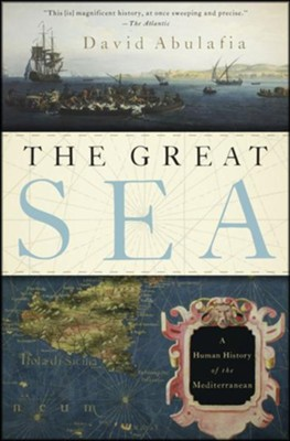 The Great Sea: A Human History of the Mediterranean  -     By: David Abulafia