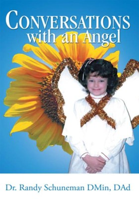 Conversations with an Angel - eBook  -     By: Dr. Randy Schuneman