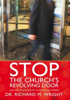 Stop the Church's Revolving Door: Building Relationships With Church Members - eBook  -     By: Richard Wright