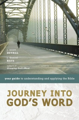 Journey into God's Word: Your Guide to Understanding and Applying the Bible / Abridged - eBook  -     By: J. Scott Duvall, J. Daniel Hays