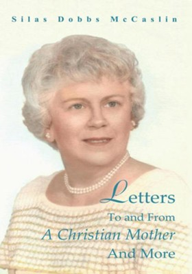 Letters To And From A Christian Mother And More - eBook  -     By: Silas McCaslin