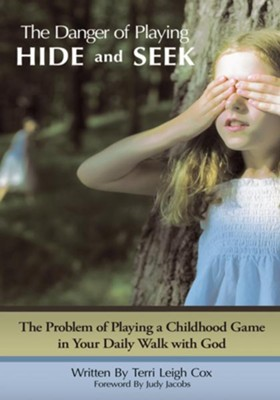 The Danger of Playing Hide and Seek: The Problem of Playing a Childhood Game in Your Daily Walk with God - eBook  -     By: Terri Cox