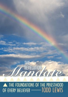 The Revelation Mandate: The Foundations of the Priesthood of Every Believer - eBook  -     By: Todd Lewis