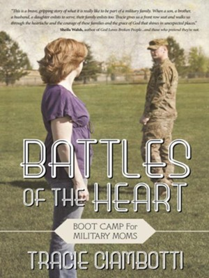 Battles Of The Heart: Boot Camp For Military Moms - eBook  -     By: Tracie Ciambotti