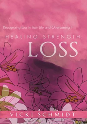 Healing Strength: Loss: Recognizing Loss in Your Life and Overcoming It - eBook  -     By: Vicki Schmidt