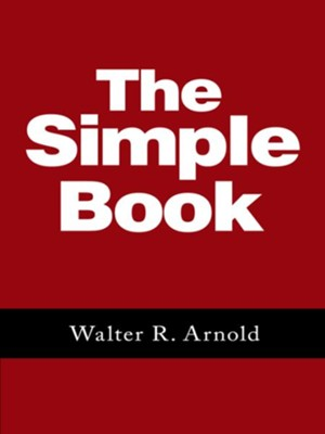 THE SIMPLE BOOK - eBook  -     By: Walter Arnold