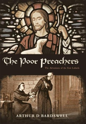 The Poor Preachers: The Adventures of the First Lollards - eBook  -     By: Arthur Bardswell
