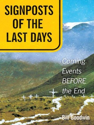 Signposts of The Last Days: Coming Events BEFORE the End - eBook  -     By: Bill Goodwin