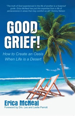 Good Grief!: How To Create an Oasis When Life is a Desert - eBook  -     By: Erica McNeal