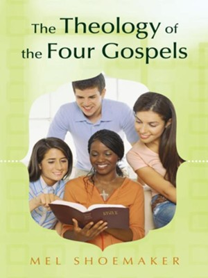 The Theology of the Four Gospels - eBook  -     By: Mel Shoemaker