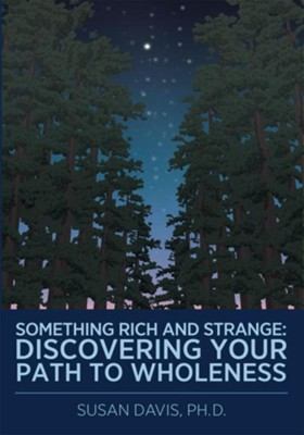 Something Rich and Strange:: Discovering Your Path to Wholeness - eBook  -     By: Susan Davis
