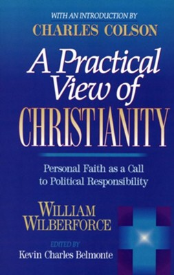 A Practical View of Christianity   -     Edited By: Kevin Charles Belmonte     By: William Wilberforce