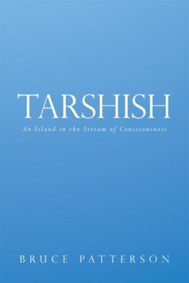 Tarshish: An Island in the Stream of Consciousness - eBook  -     By: Bruce Patterson