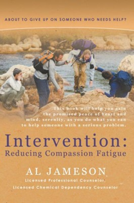 Intervention: Reducing Compassion Fatigue: About to give up on someone who needs help? - eBook  -     By: Al Jameson