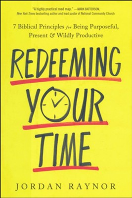 Redeeming Your Time: 7 Biblical Principles for Being Purposeful, Present, and Wildly Productive  -     By: Jordan Raynor