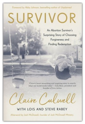 Survivor: An Abortion Survivor's Surprising Story of Choosing Forgiveness and Finding Redemption  -     By: Claire Culwell