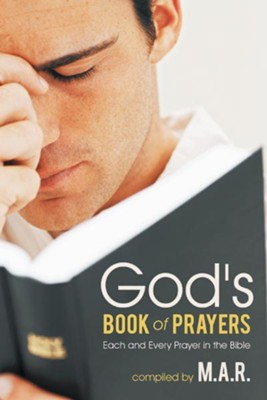 God's Book of Prayers: Each and Every Prayer in the Bible - eBook  -     By: M.A.R.