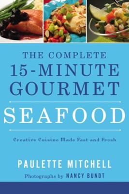 The Complete 15 Minute Gourmet: Seafood - eBook  -     By: Paulette Mitchell