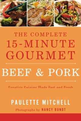 The Complete 15 Minute Gourmet: Beef & Pork - eBook  -     By: Paulette Mitchell