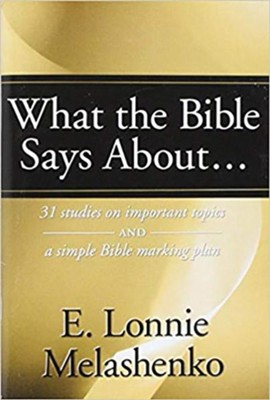 What the Bible Says About-: 31 Studies on Important Topics and a Simple Bible Marking Plan  -     By: E. Lonnie Melashenko