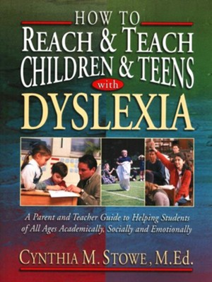 How to Reach and Teach Children and Teens with Dyslexia  -     By: Cynthia M. Stowe