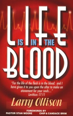 Life Is In The Blood  -     By: Dr. Larry Ollison
