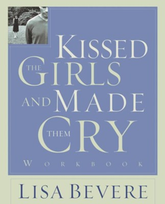 Kissed the Girls and Made Them Cry Workbook - eBook  -     By: Lisa Bevere