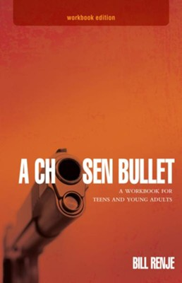 A Chosen Bullet Workbook: A Workbook for Teens and Young Adults - eBook  -     By: Bill Renje