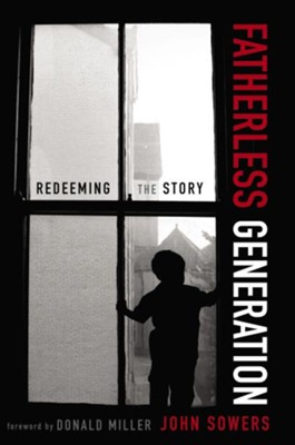 Fatherless Generation: Redeeming the Story - eBook  -     By: John Sowers