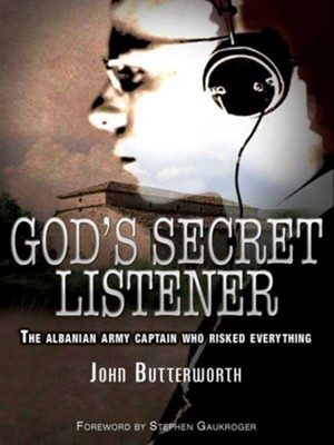 God's Secret Listener: The Albanian Army Captain Who Risked Everything - eBook  -     By: John Butterworth