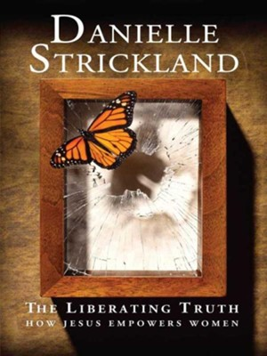 The Liberating Truth: How Jesus Empowers Women - eBook  -     By: Danielle Strickland