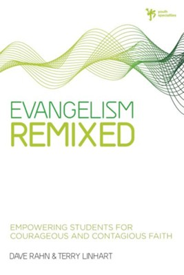 Evangelism Remixed: Empowering Students for Courageous& Contagious Faith - eBook  -     By: Dave Rahn, Terry D. Linhart