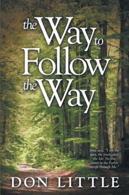 The Way to Follow the Way: Jesus said, I am the way, the truth, and the life. No one comes to the Father except through Me. - eBook  -     By: Don Little